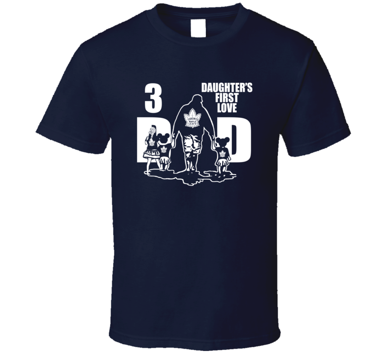 Three Daughters First Love Dad Toronto Hockey Fan Father's Day T Shirt
