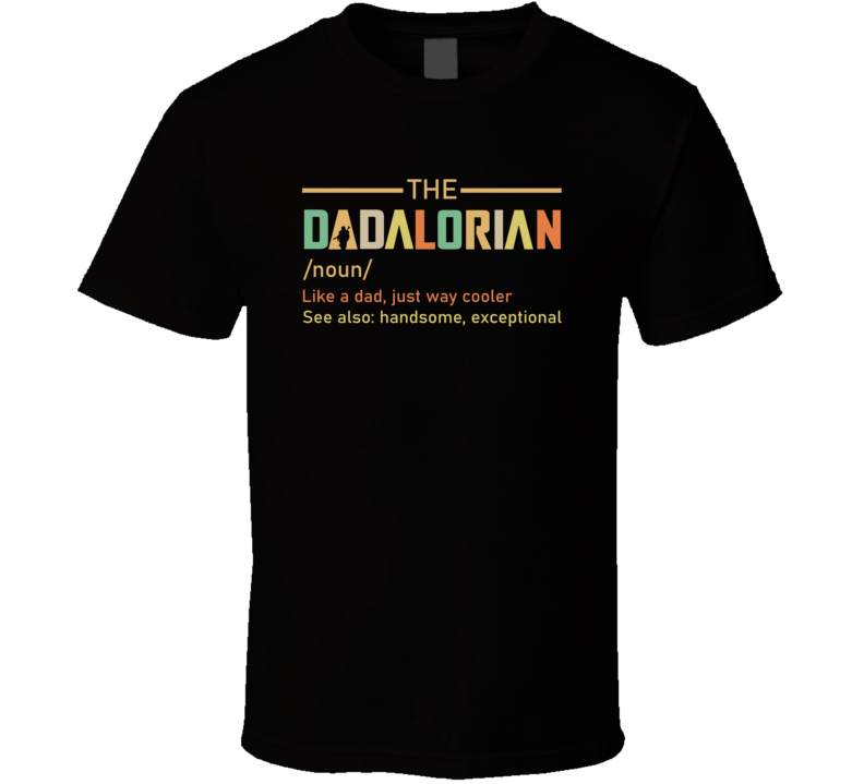 The Dadalorian Definition Noun Star Wars Parody Father's Day T Shirt