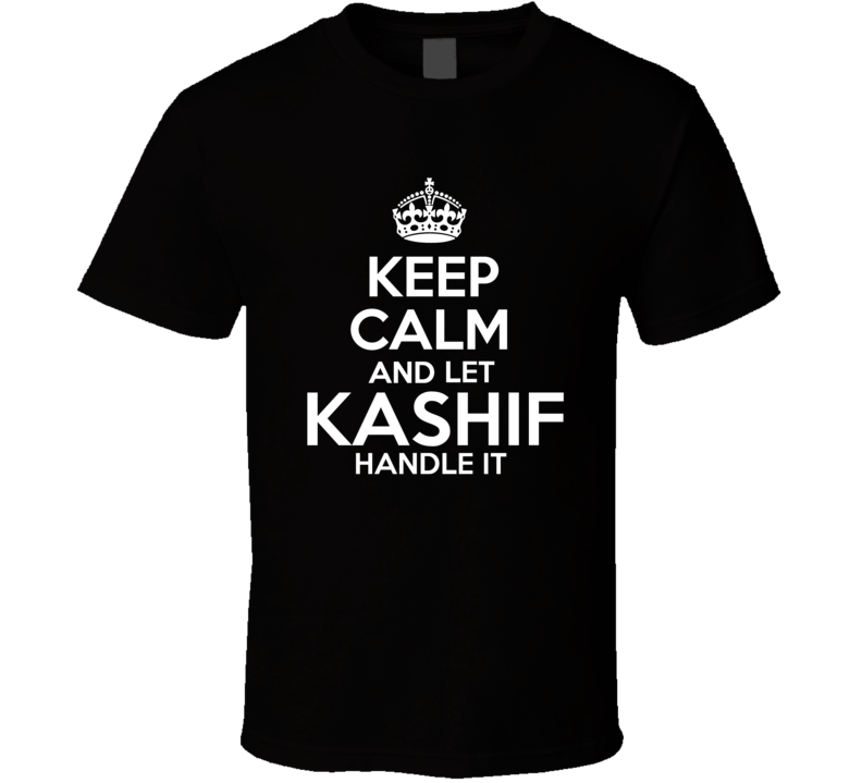 Keep Calm And Let Kashif Handle It T shirt