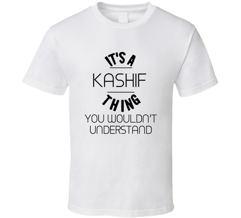It's A Kashif  Thing You Wouldn't Understand T shirt