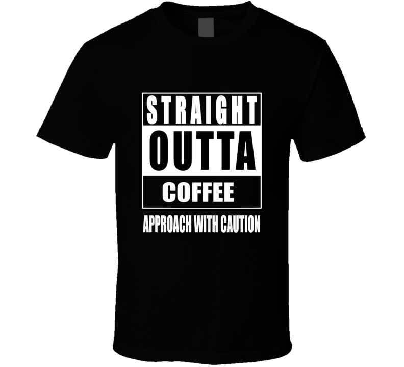 Straight Outta Coffee T Shirt