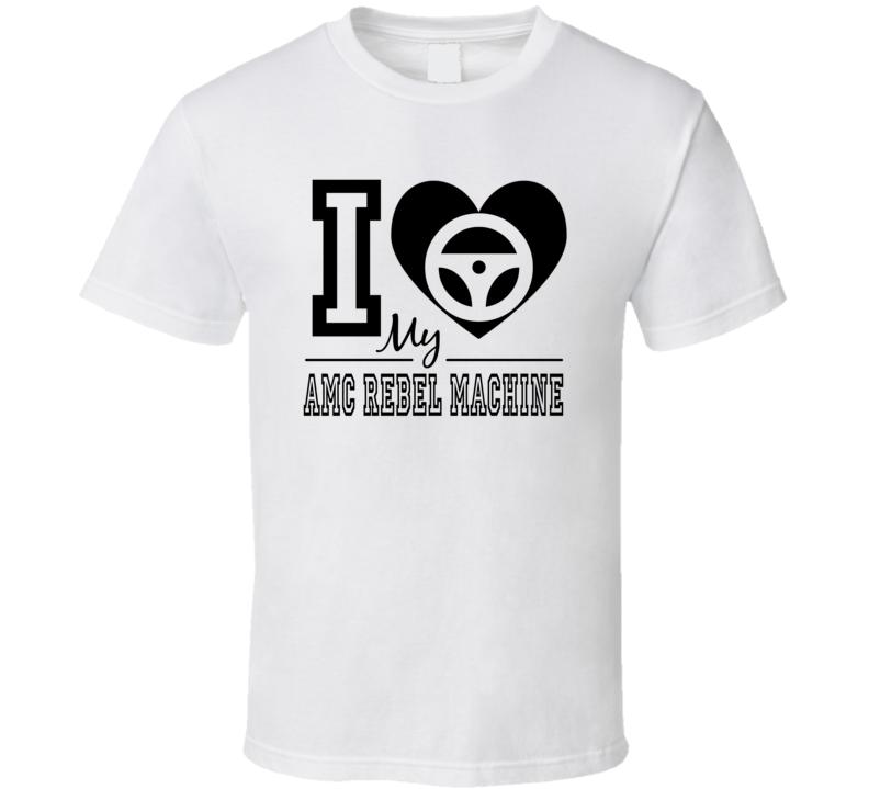 I Heart My Amc Rebel Machine T Shirt