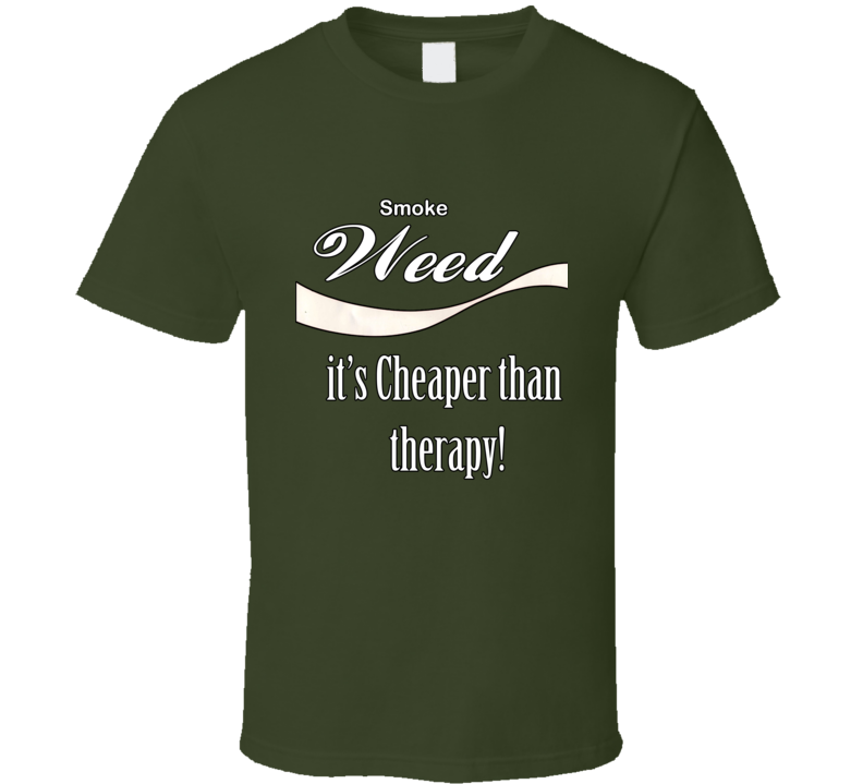Smoke Weed It's Cheaper Than Therapy! T Shirt