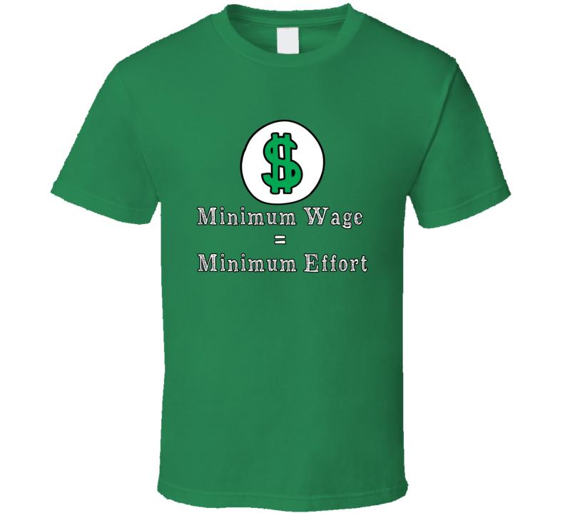 Minimum Wage Equals Minimum Effort  T Shirt