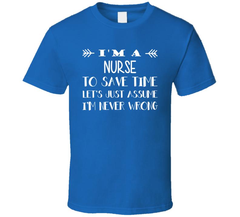 I'm A Nurse T Shirt never wrong