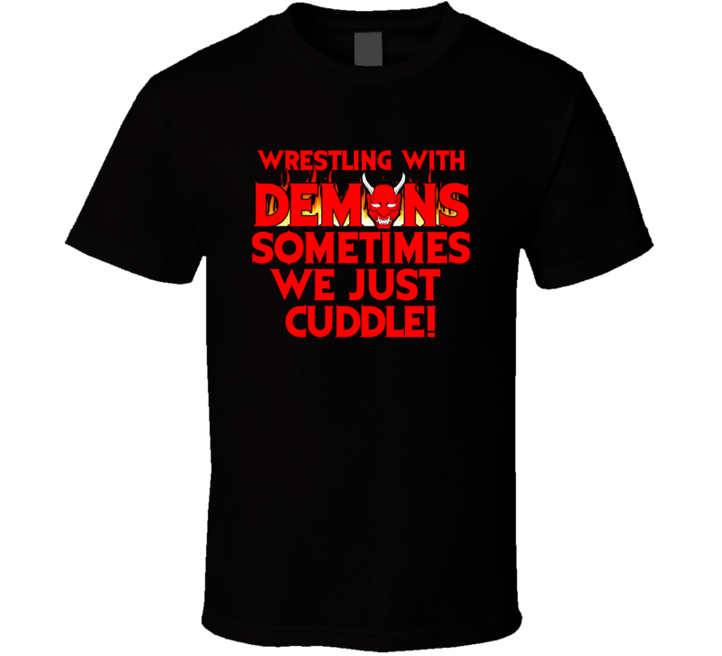 Wrestling With Demons  T Shirt