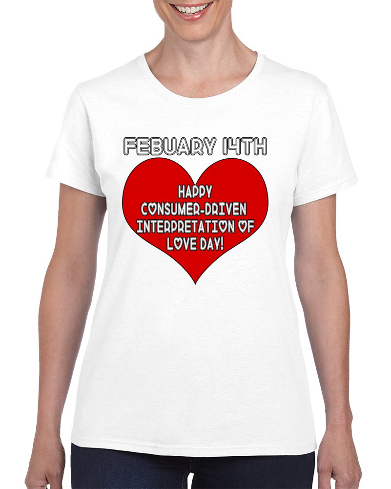 Happy Consumer-driven Interpretation Of Love Day! 2.0 T Shirt