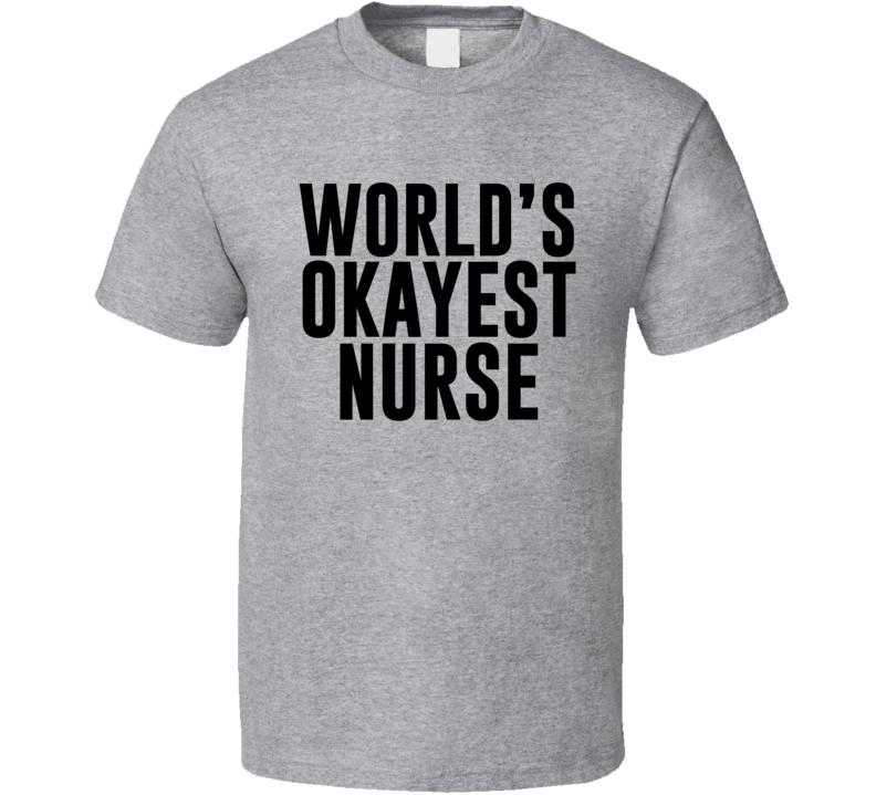 World's Okayest Nurse T Shirt