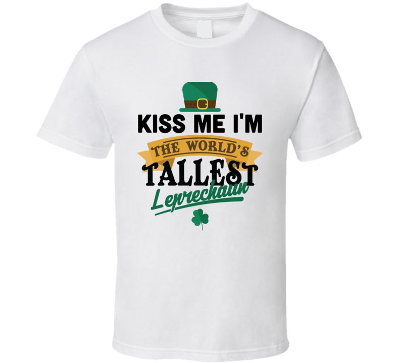Kiss Me I'm World's Tallest Leprechaun T Shirt