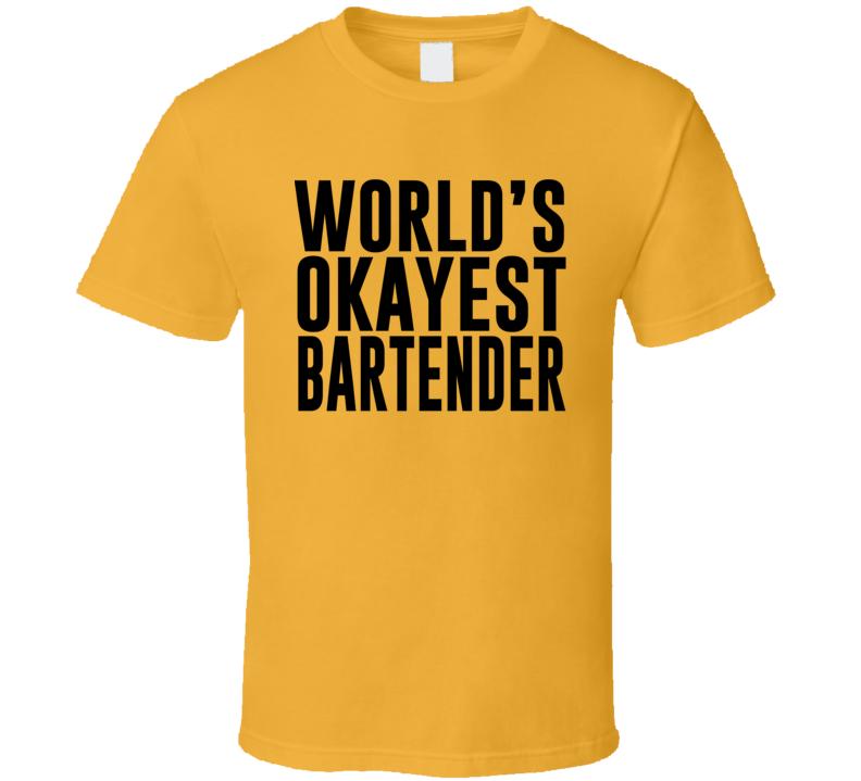 World's Okayest Bartender T Shirt