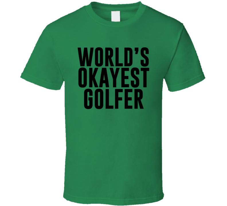 World's Okayest Golfer T Shirt