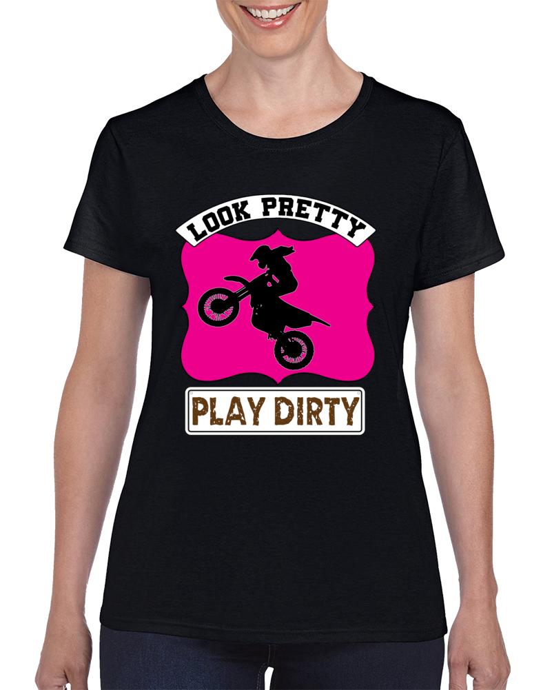 Look Pretty Play Dirty  T Shirt