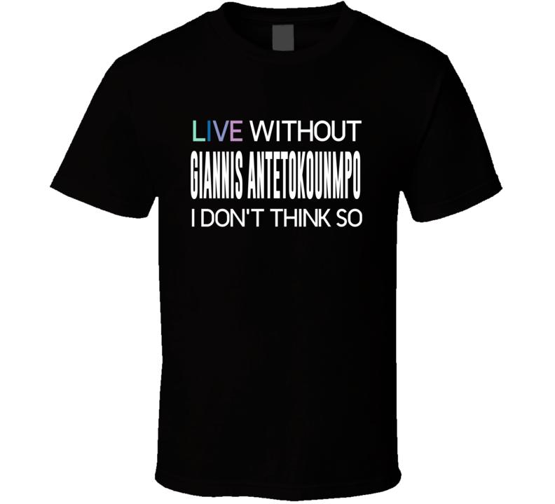 Life Without Giannis Antetokounmpo T Shirt