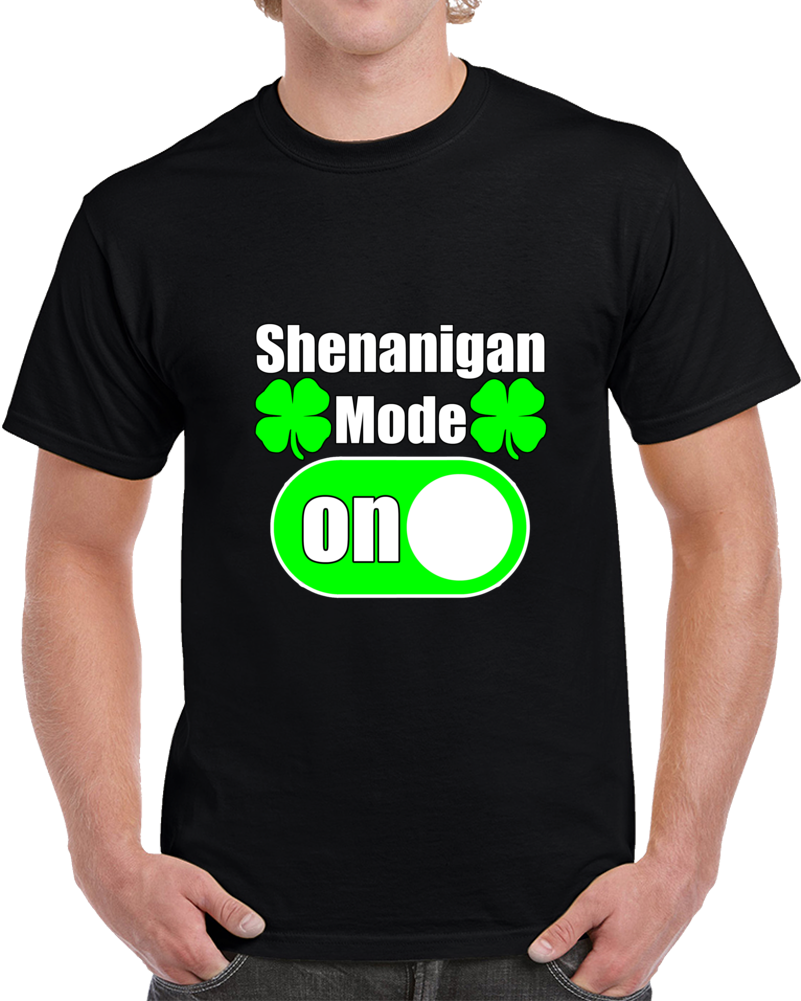 Shenanigan Mode On T Shirt