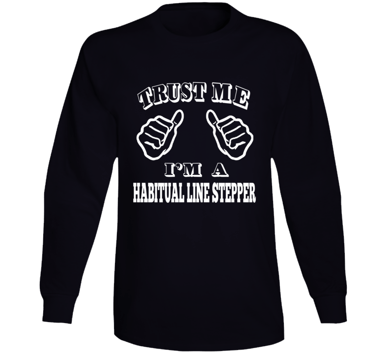 Trust Me I'm A Habitual Line Stepper Long Sleeve