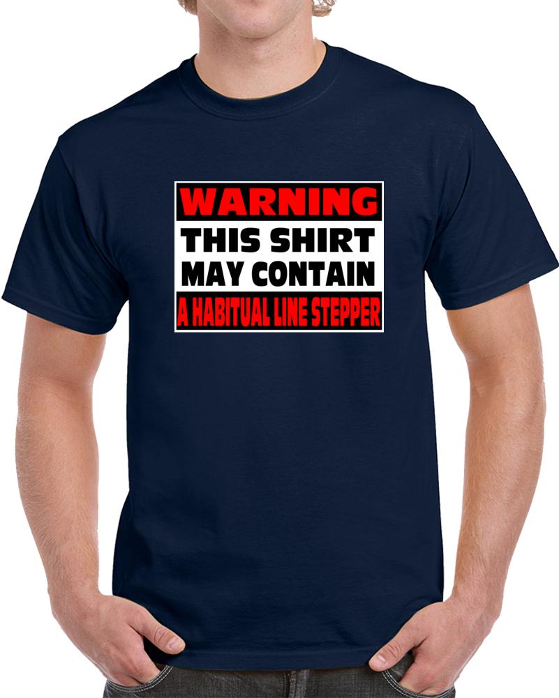 This Shirt Contains A Habitual Line Stepper