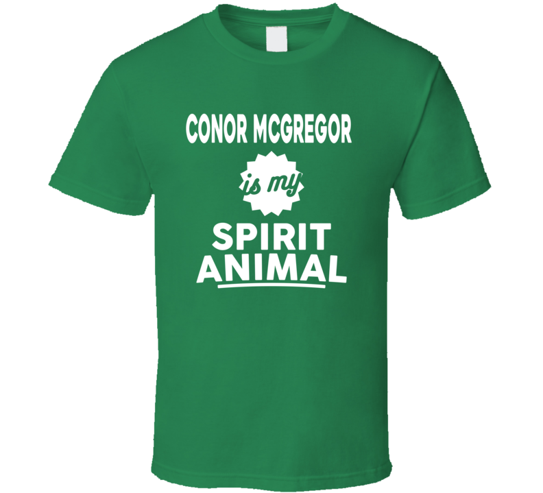 Conor Mcgregor Is My Spirit Animal T Shirt