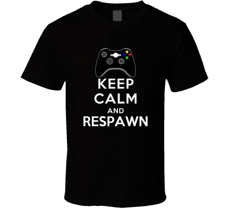 KEEP CALM AND RESPAWN T Shirt