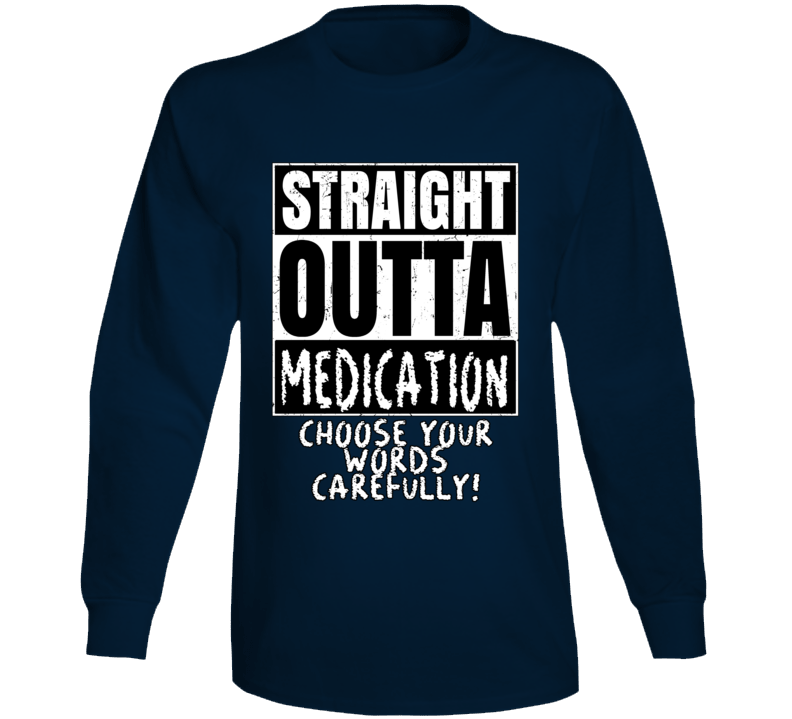 Straight Outta MEDICATION Long Sleeve
