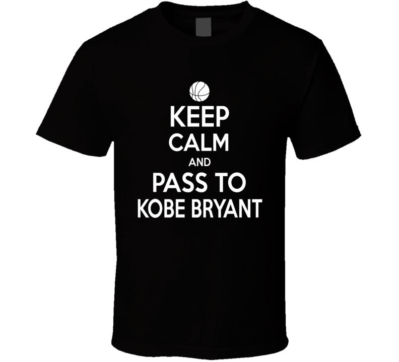 Keep Calm And pass To Kobe Bryant  T Shirt