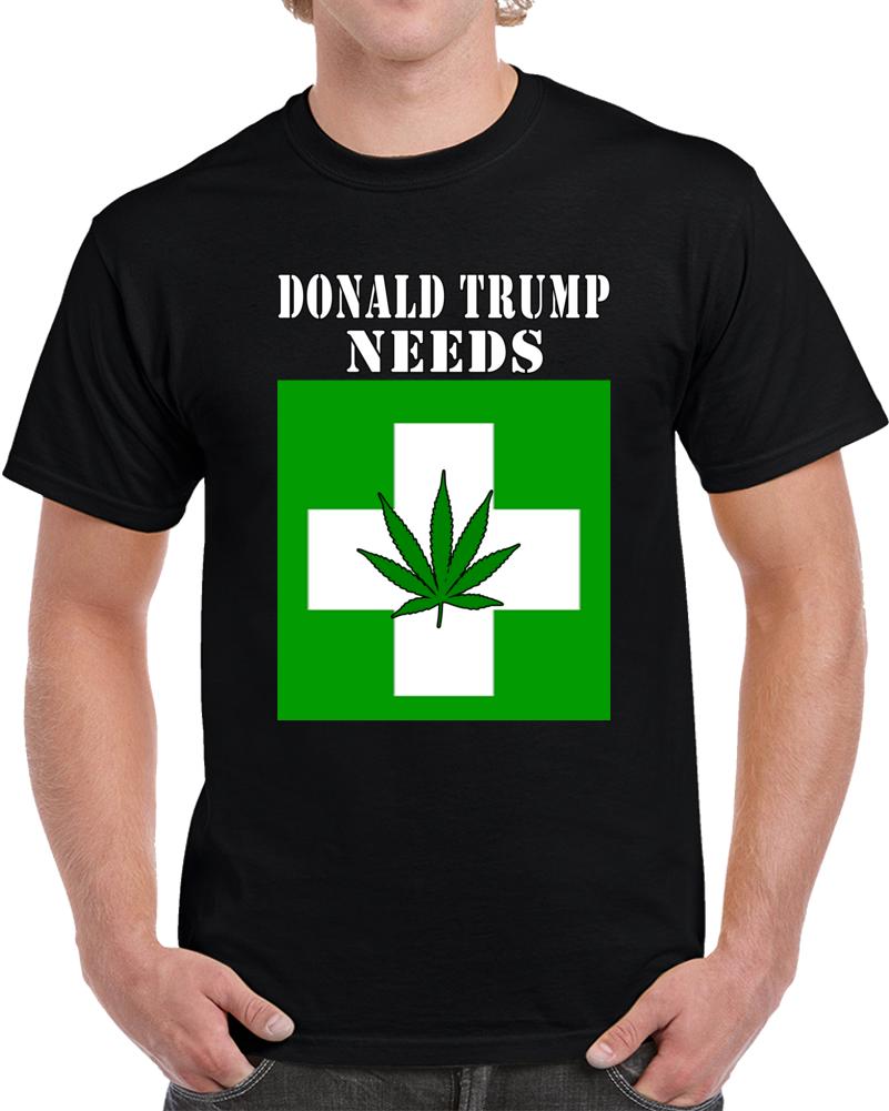 Trump Needs Pot  T Shirt