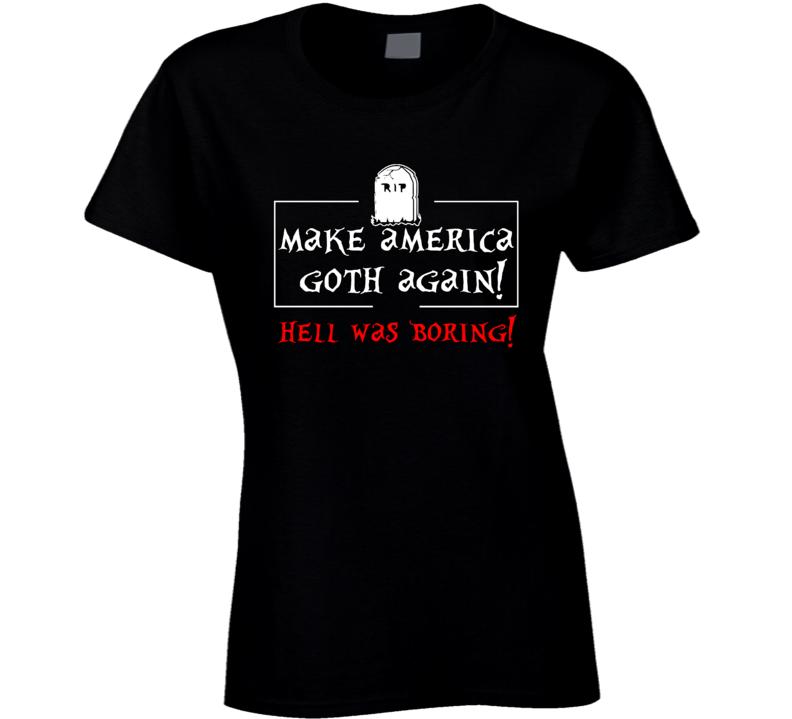 Make America Goth Again! T Shirt