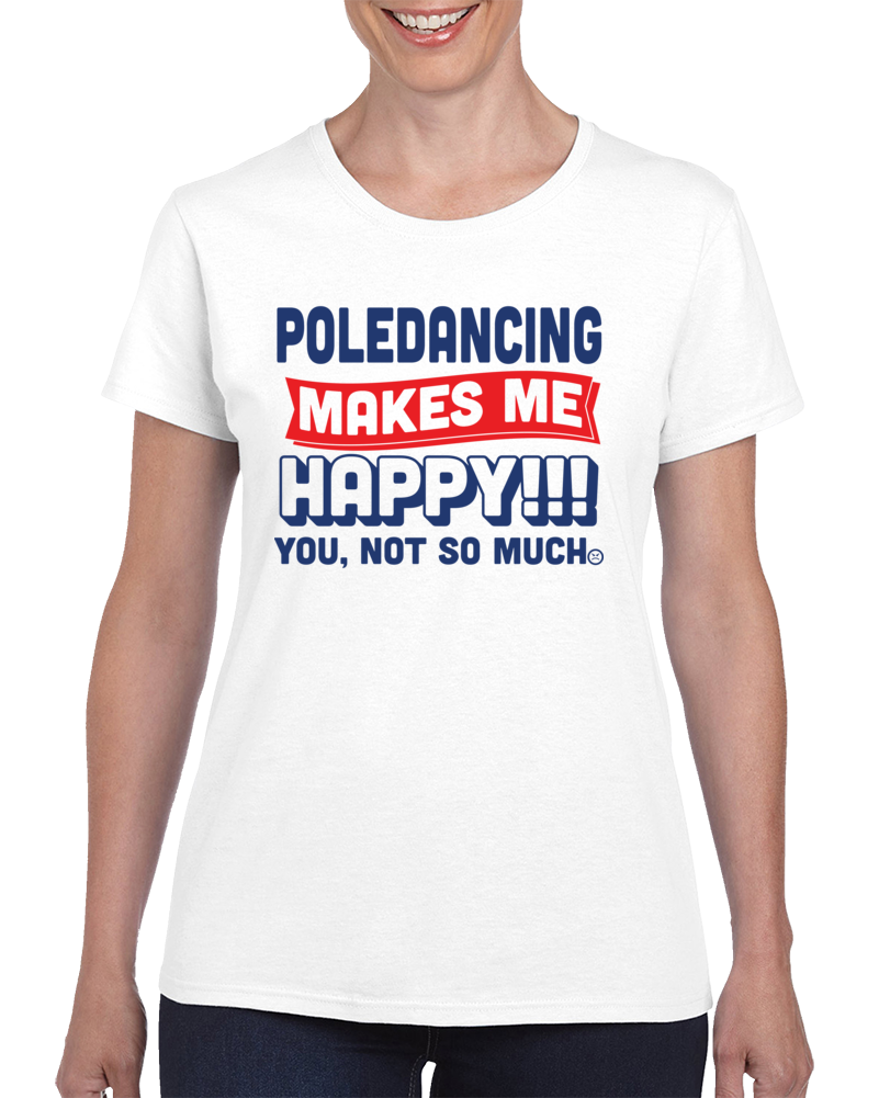 Poledancing Makes Me Happy T Shirt