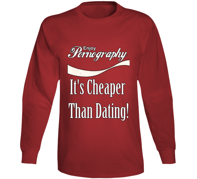 Enjoy Porn It's Cheaper Than Dating Long Sleeve