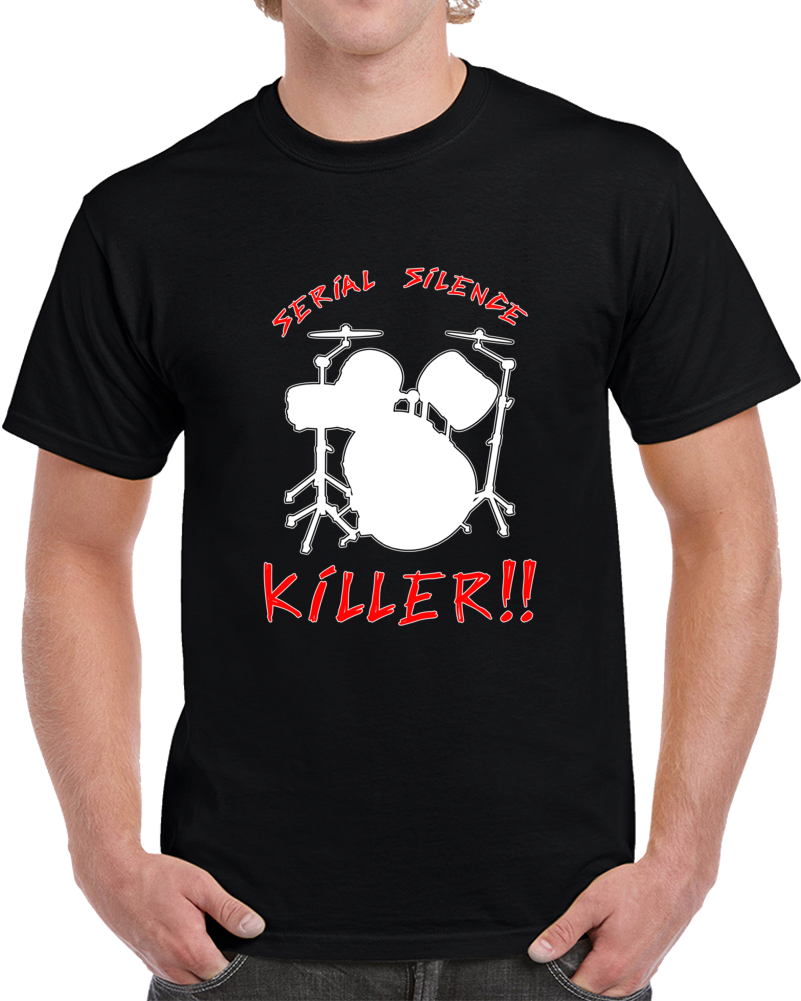 Drums Serial Silence Killer  T Shirt