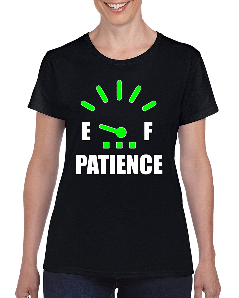 PATIENCE ON EMPTY T Shirt