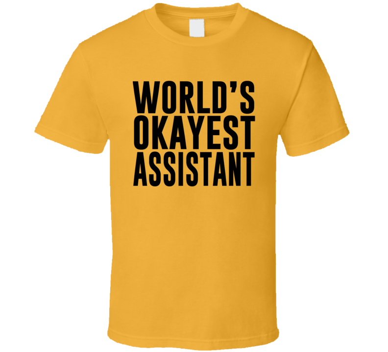 Worlds  Okayest Assistant T Shirt