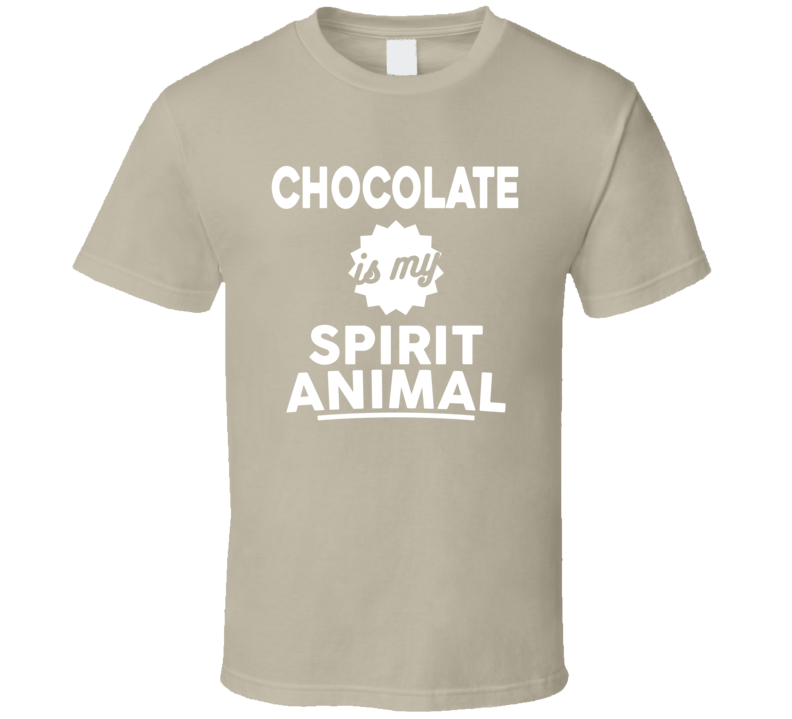 Chocolate Is My Spirit Animal T Shirt