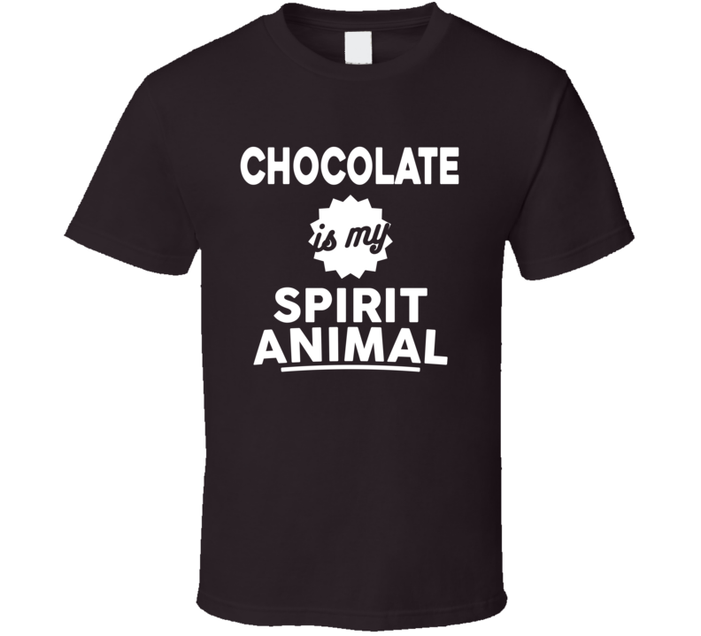 Dark Chocolate Is My Spirit Animal T Shirt