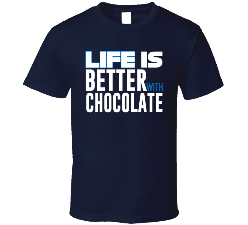 Life Is Better With Chocolate T Shirt