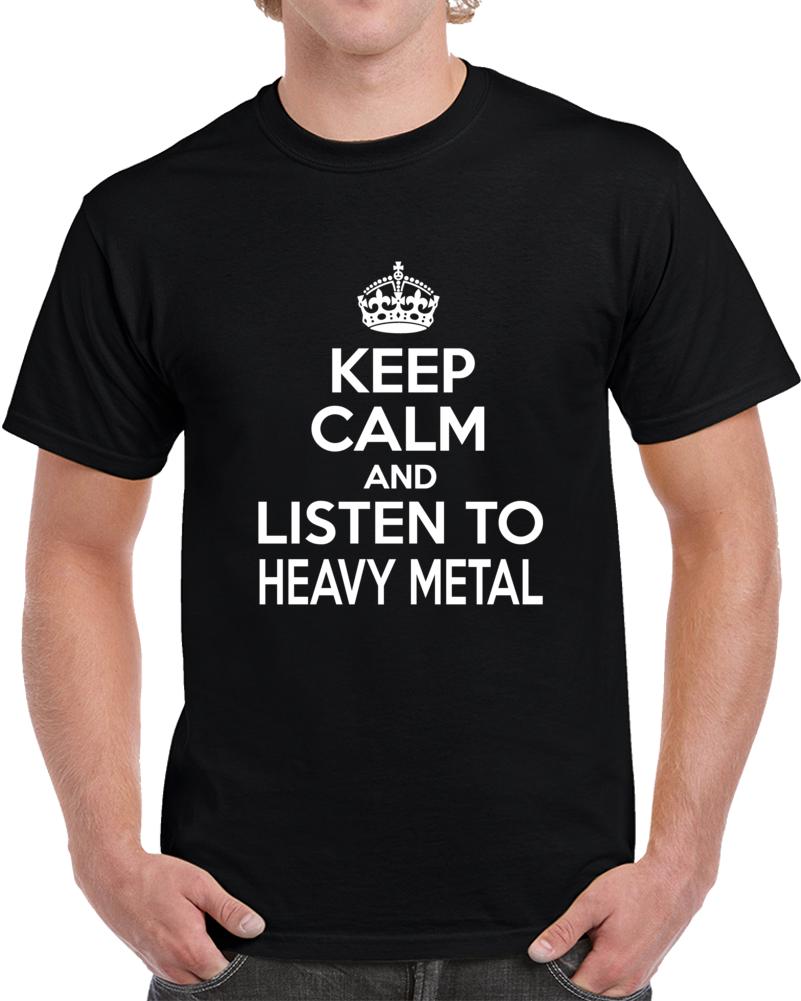 Keep Calm And Listen Too Heavy Metal T Shirt
