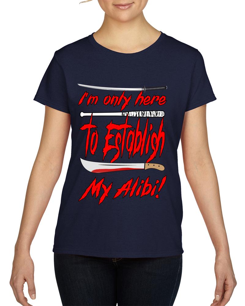 I'm Only Here To Establish My Alibi (women's) T Shirt