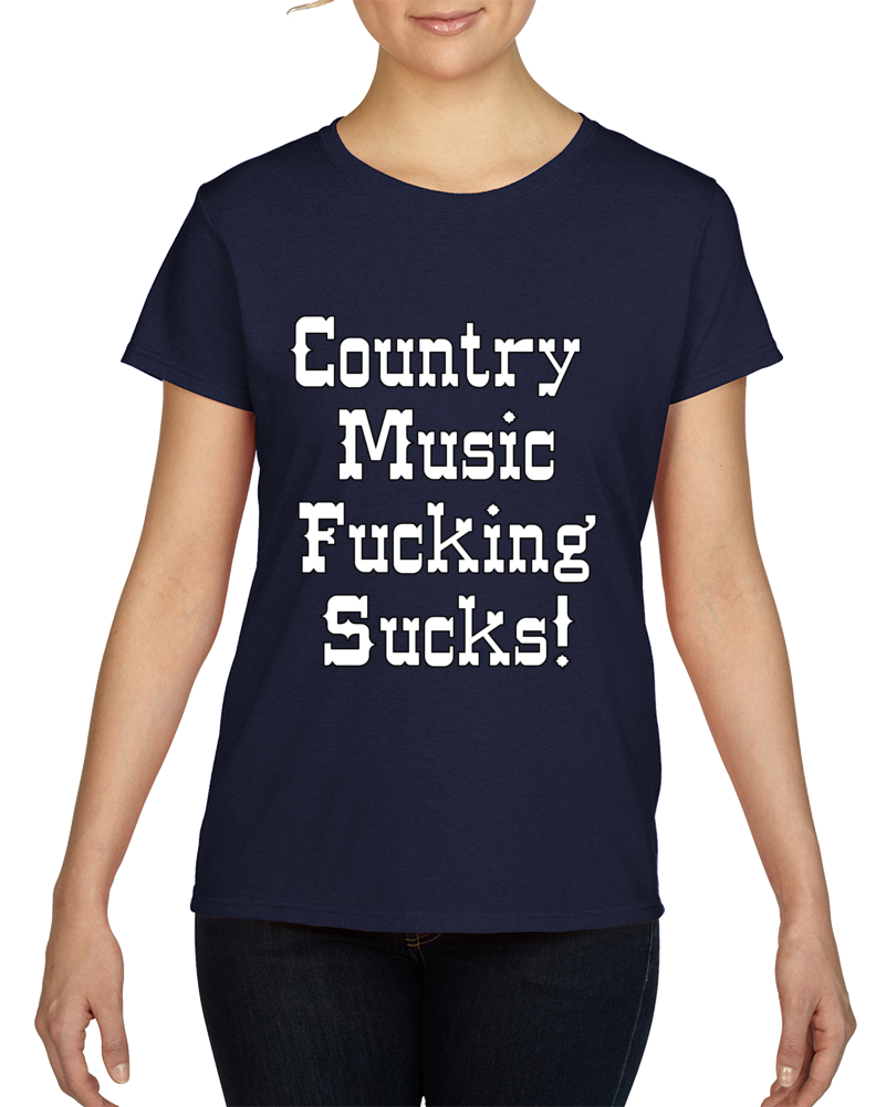 Country Music Fucking Sucks T Shirt