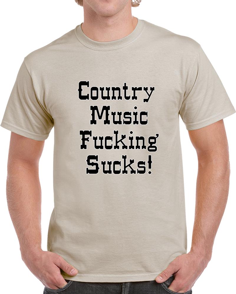 Country Music Fucking Sucks T Shirt