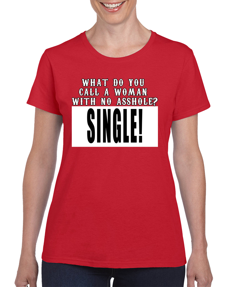 What Do You  Call A Woman  With No Asshole? Single T Shirt