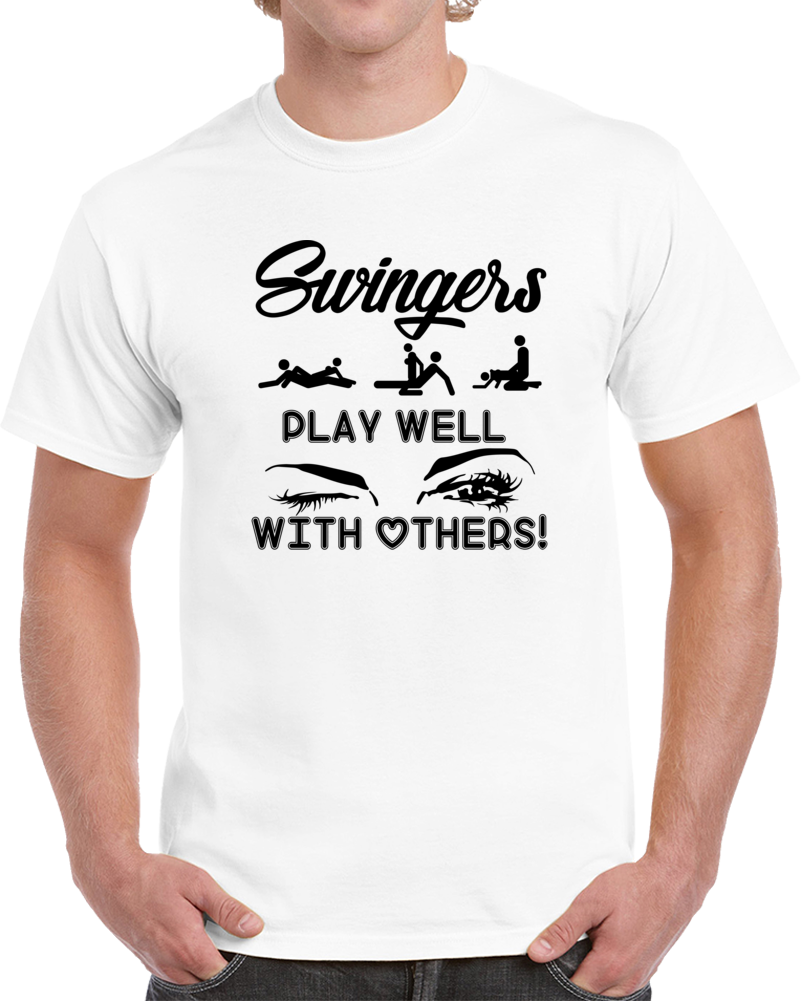 Swingers Play Well With Others! Dark Text  T Shirt