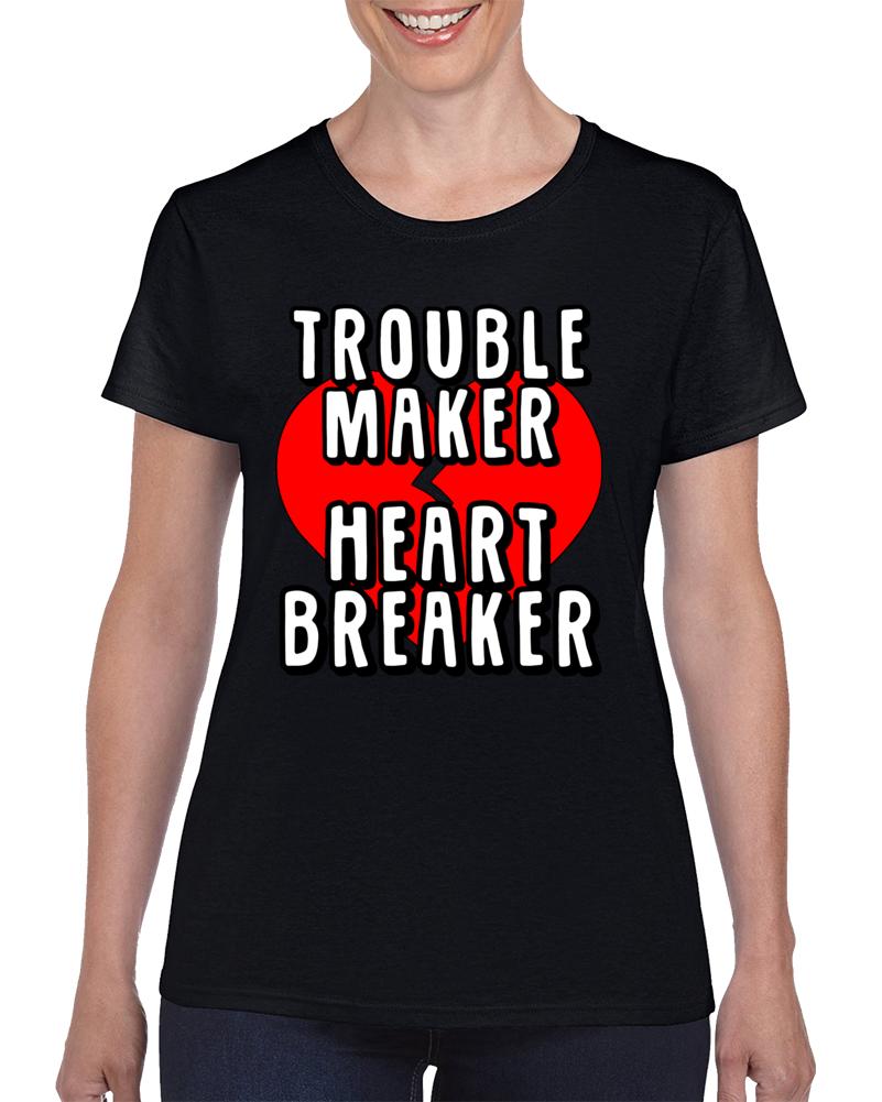 Trouble Maker Heart Breaker! T Shirt