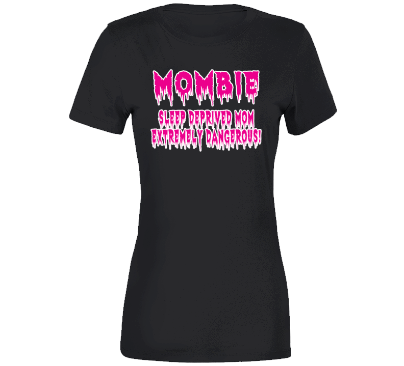 Mombie Sleep Deprived And Dangerous! T Shirt