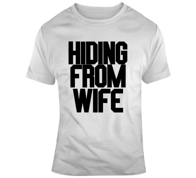 Hiding From Wife Dark Text T Shirt