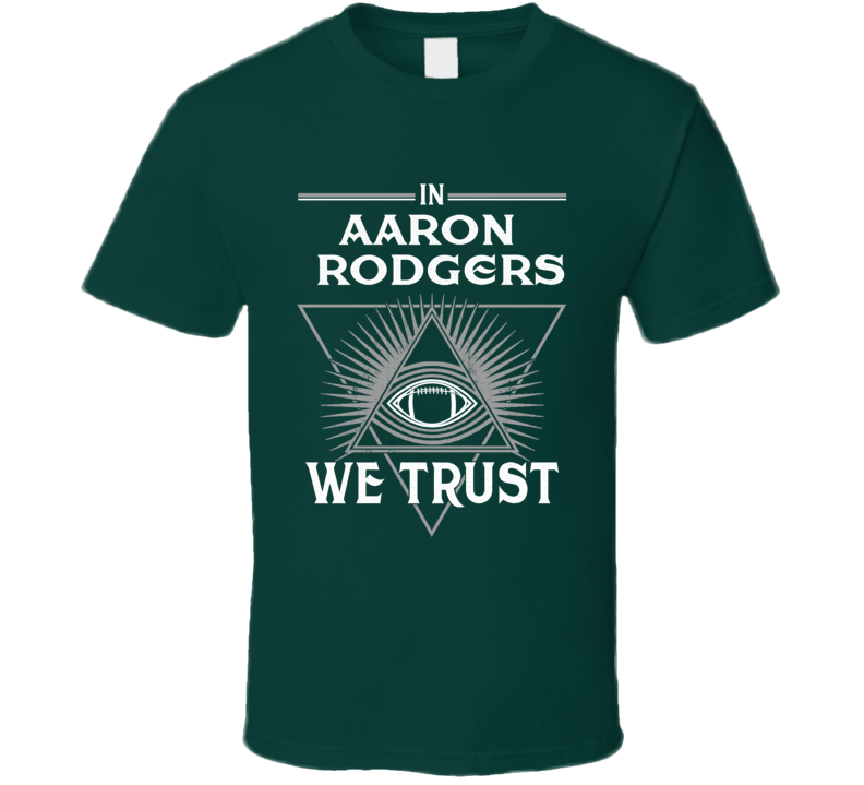 Aaron Rodgers We Trust  T Shirt