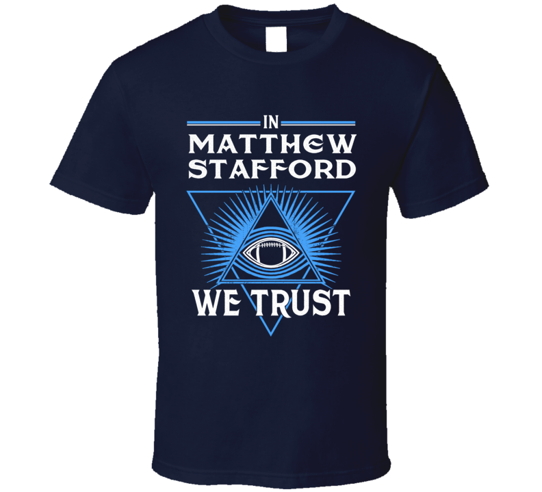 Matthew Stafford We Trust T Shirt