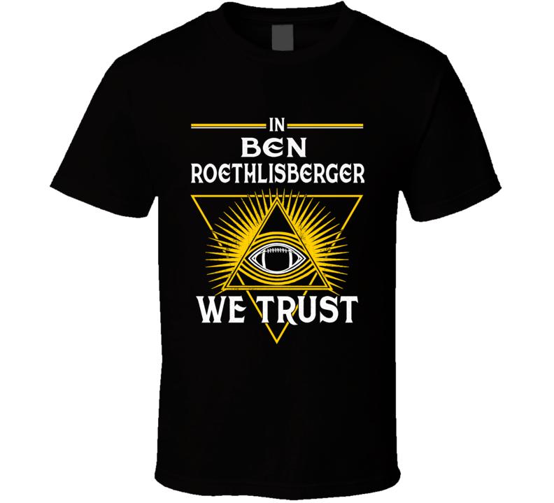 Ben Roethlisberger We Trust T Shirt