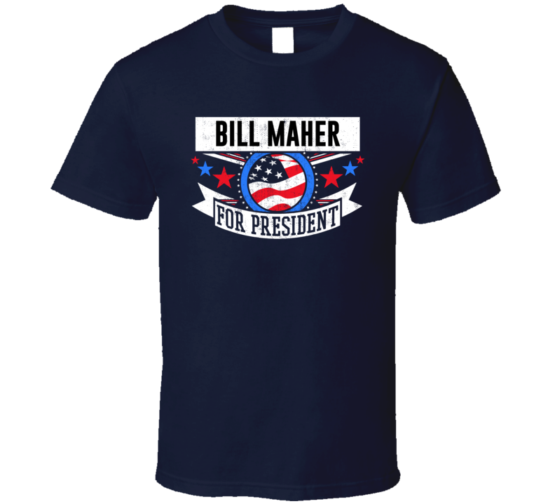 Bill Maher For President T Shirt