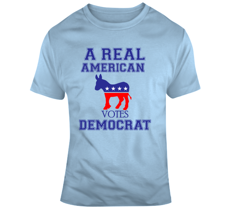 A Real American  Votes Democrat T Shirt