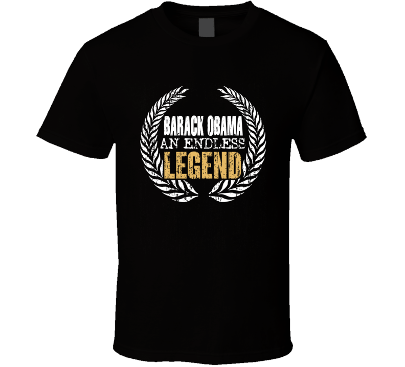 Barack Obama A Endless Legend T Shirt