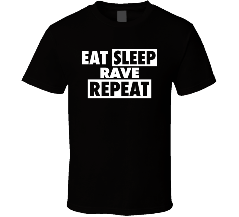 Eat Sleep Rave  RepeatT Shirt